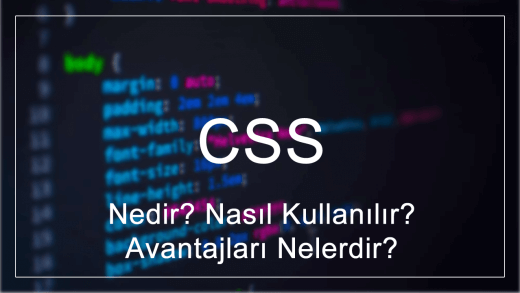 CSS Nedir? Nasıl Kullanılır? Avantajları Nelerdir?