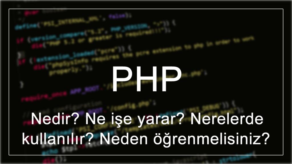PHP nedir? Ne işe yarar? Nerelerde kullanılır? Neden öğrenmelisiniz?