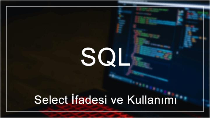 SQL'de Select İfadesi ve Kullanımı