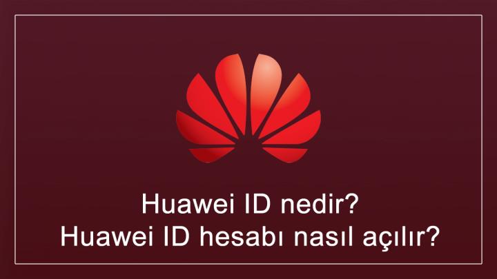 Huawei ID nedir? Huawei ID hesabı nasıl açılır?