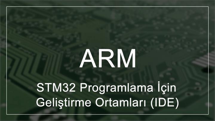 STM32 Programlama İçin Geliştirme Ortamları (IDE)